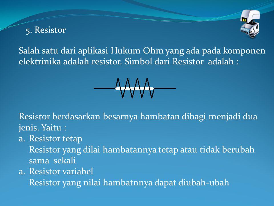 Resistor yang dilai hambatannya tetap atau tidak berubah sama sekali