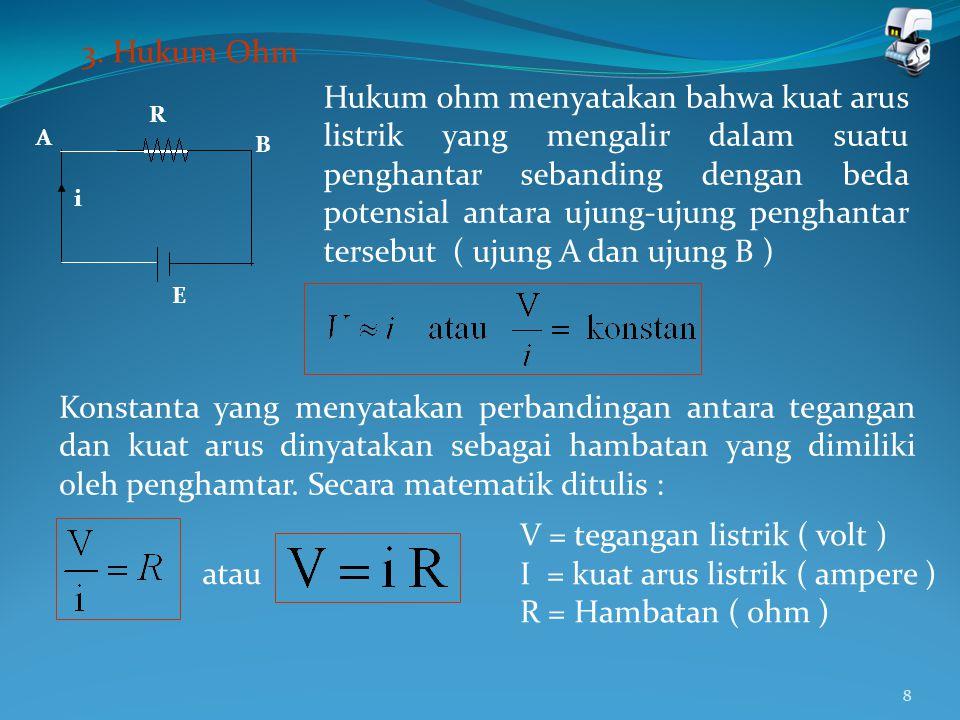 V = tegangan listrik ( volt ) I = kuat arus listrik ( ampere )