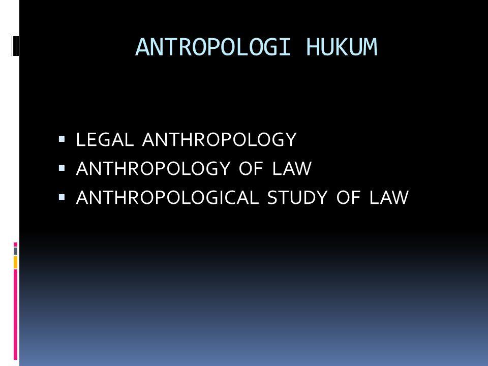 ANTROPOLOGI HUKUM LEGAL ANTHROPOLOGY ANTHROPOLOGY OF LAW