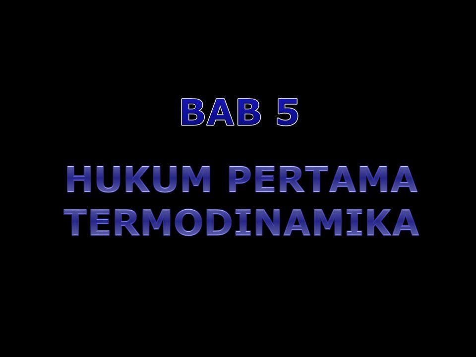 BAB 5 HUKUM PERTAMA TERMODINAMIKA