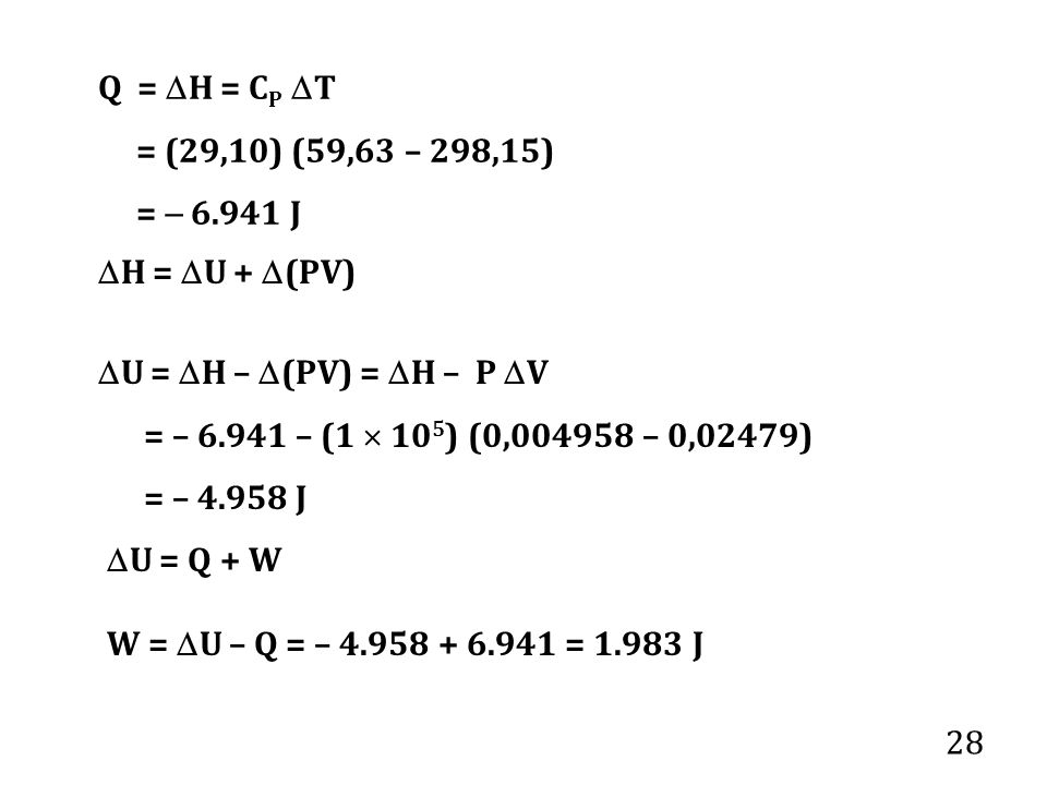 Q = H = CP T = (29,10) (59,63 – 298,15) =  6.941 J. H = U + (PV) U = H – (PV) = H – P V.