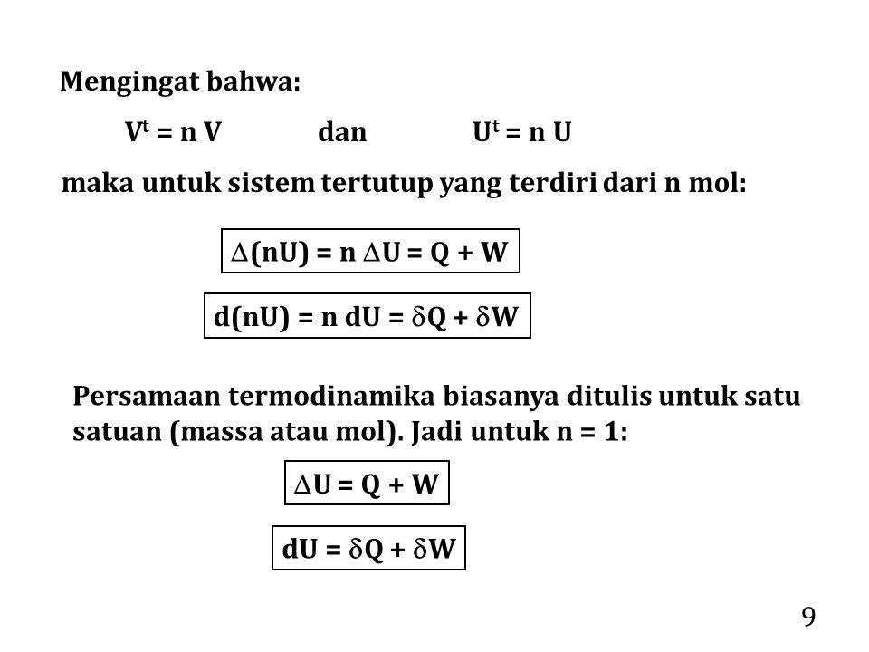 Mengingat bahwa: Vt = n V dan Ut = n U. maka untuk sistem tertutup yang terdiri dari n mol: (nU) = n U = Q + W.