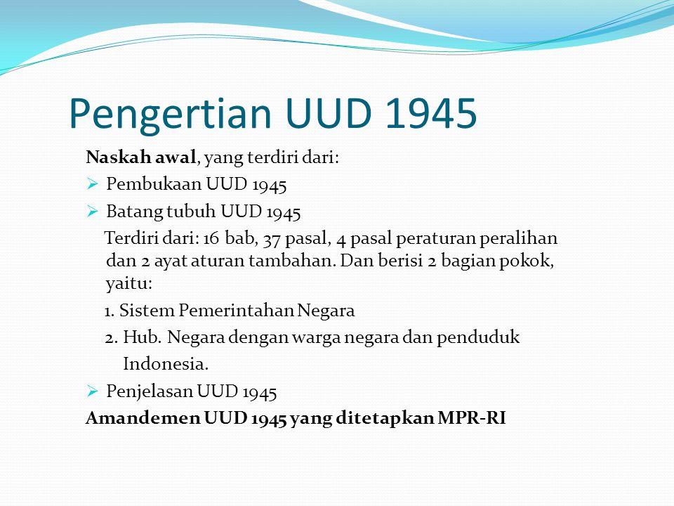 Pengertian UUD 1945 Naskah awal, yang terdiri dari: Pembukaan UUD 1945