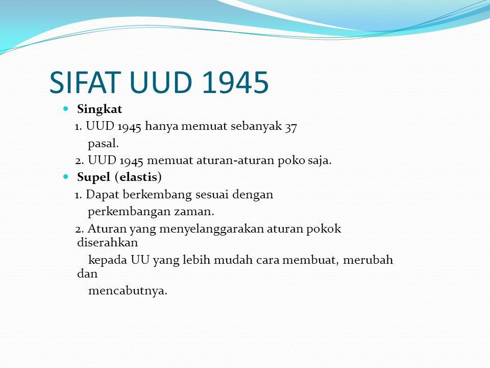 SIFAT UUD 1945 Singkat 1. UUD 1945 hanya memuat sebanyak 37 pasal.