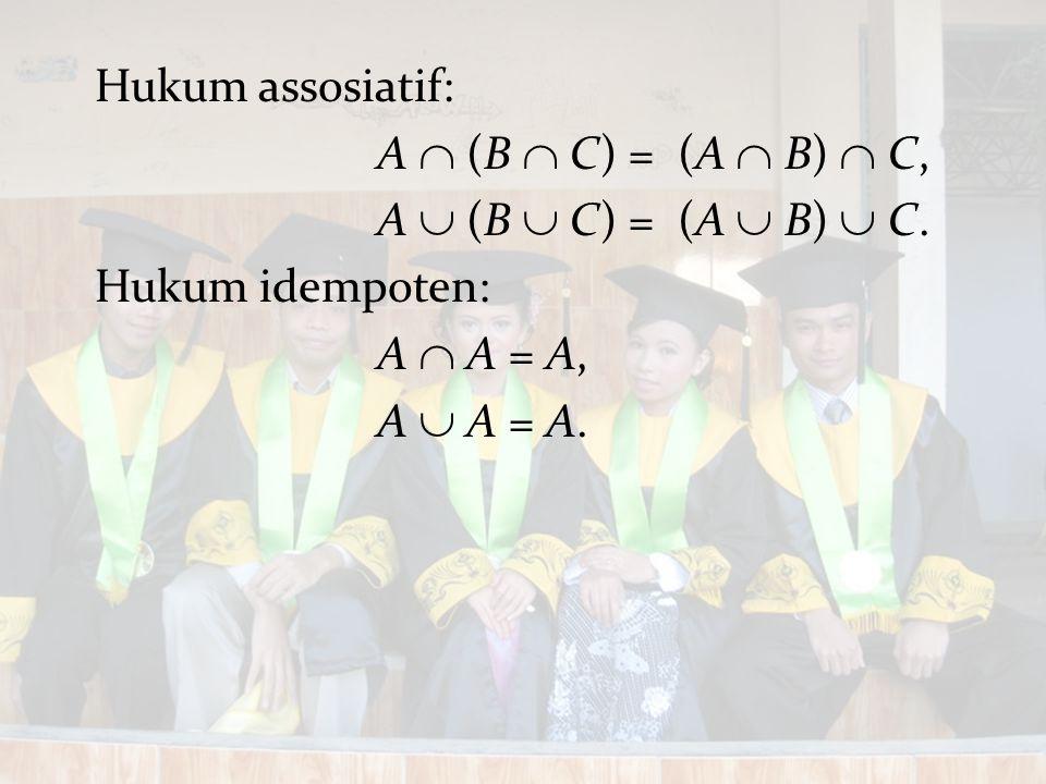 A  (B  C) = (A  B)  C, A  (B  C) = (A  B)  C. Hukum idempoten: