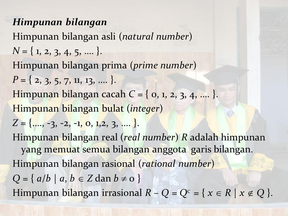 Himpunan bilangan Himpunan bilangan asli (natural number) N = { 1, 2, 3, 4, 5, …. }. Himpunan bilangan prima (prime number)