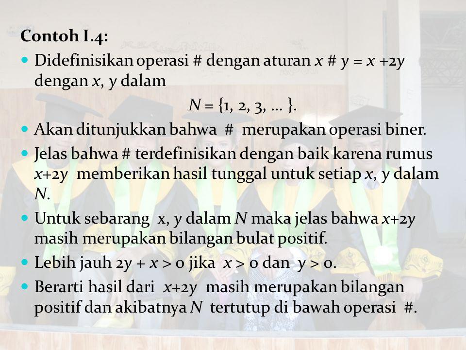 Contoh I.4: Didefinisikan operasi # dengan aturan x # y = x +2y dengan x, y dalam. N = {1, 2, 3, … }.