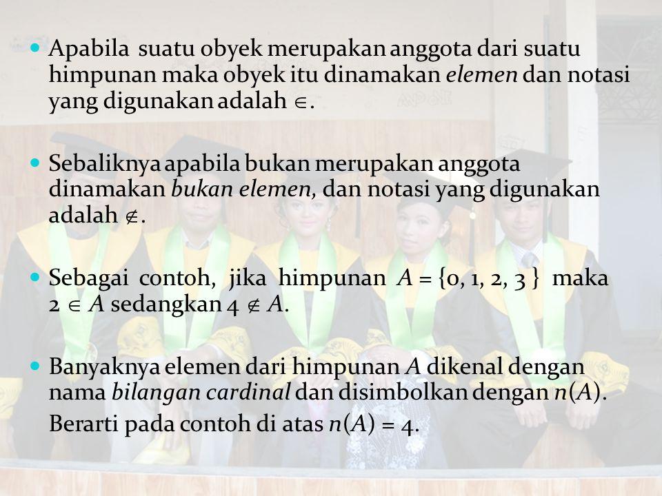 Apabila suatu obyek merupakan anggota dari suatu himpunan maka obyek itu dinamakan elemen dan notasi yang digunakan adalah .