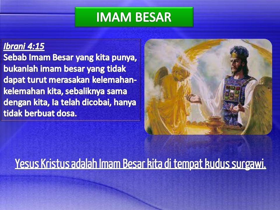 Yesus Kristus adalah Imam Besar kita di tempat kudus surgawi.