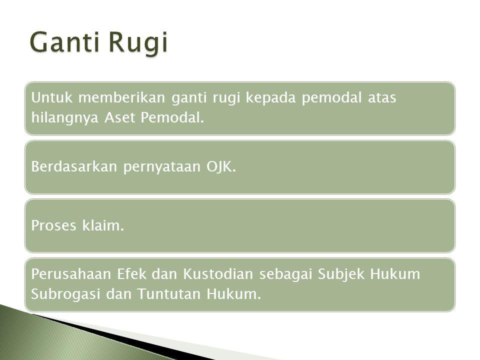 Ganti Rugi Untuk memberikan ganti rugi kepada pemodal atas hilangnya Aset Pemodal. Berdasarkan pernyataan OJK.