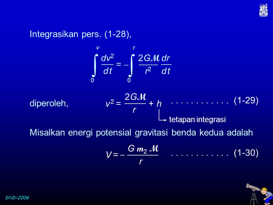  Integrasikan pers. (1-28), =  dv2 d t 2GM r2 dr v 2 = + h 2GM r