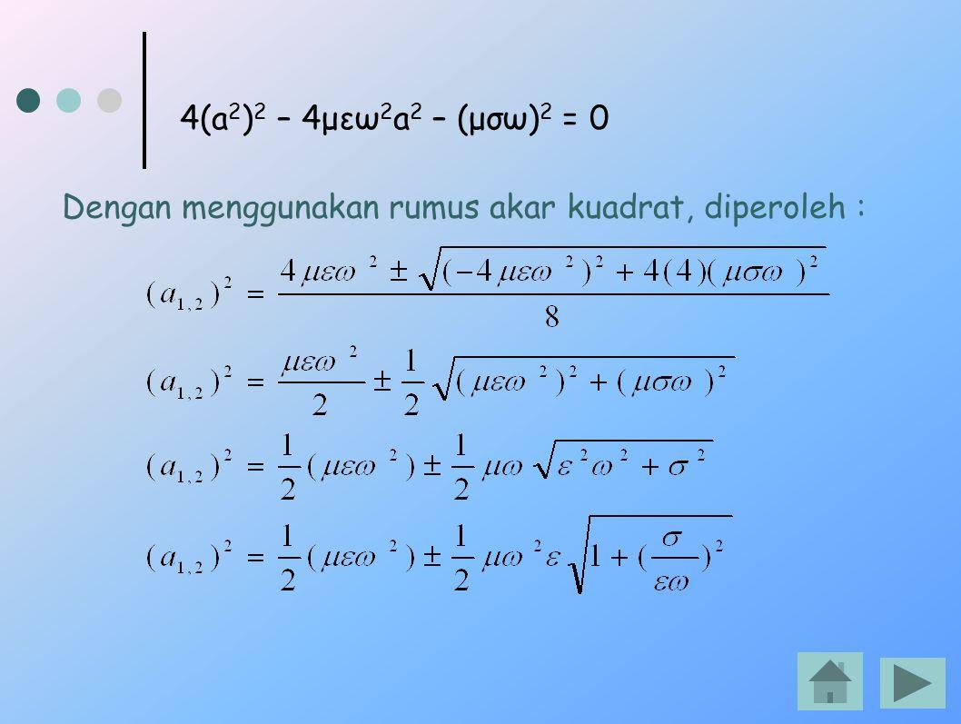 4(a2)2 – 4μεω2a2 – (μσω)2 = 0 Dengan menggunakan rumus akar kuadrat, diperoleh :