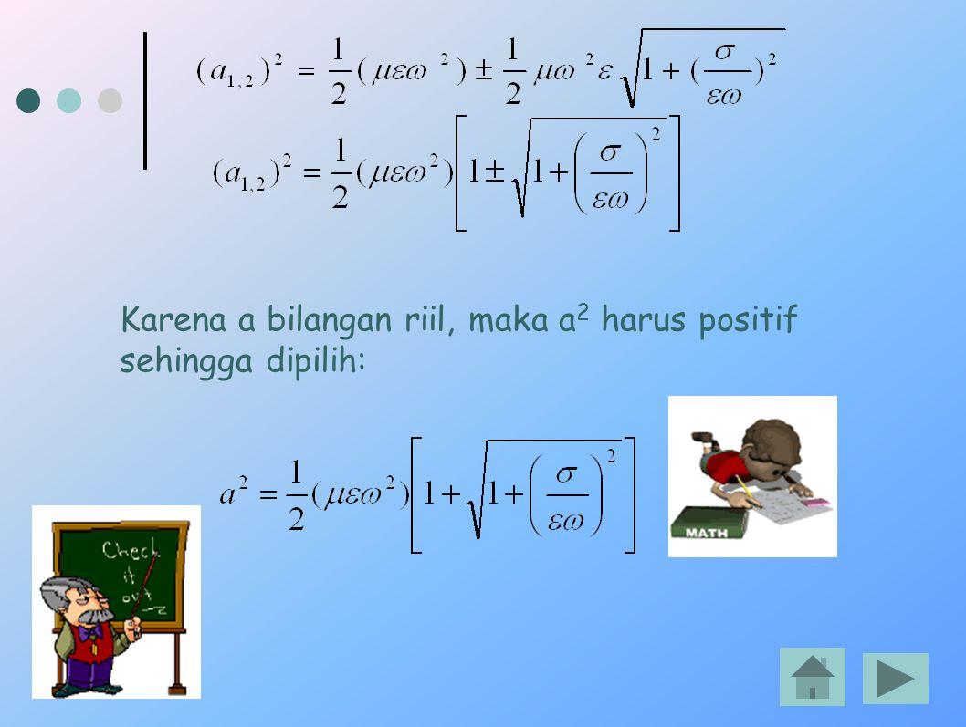 Karena a bilangan riil, maka a2 harus positif sehingga dipilih: