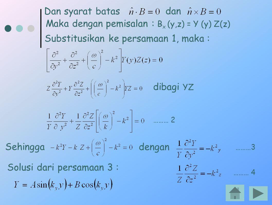 Maka dengan pemisalan : Bx (y,z) = Y (y) Z(z)