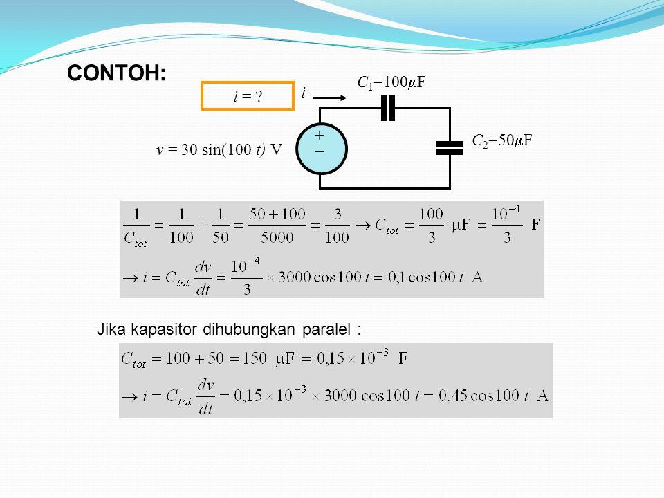 CONTOH: +  C1=100F C2=50F i v = 30 sin(100 t) V i =