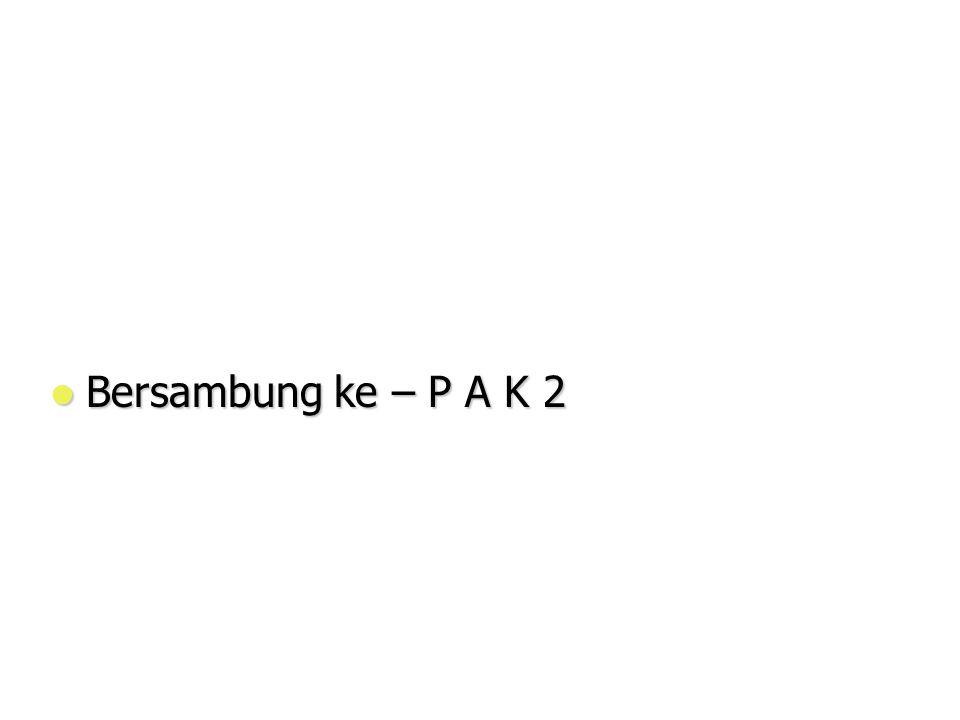 Bersambung ke – P A K 2
