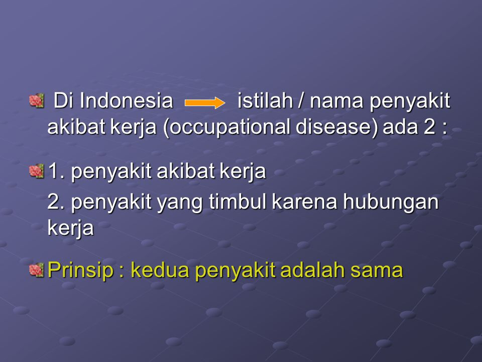 Di Indonesia istilah / nama penyakit akibat kerja (occupational disease) ada 2 :