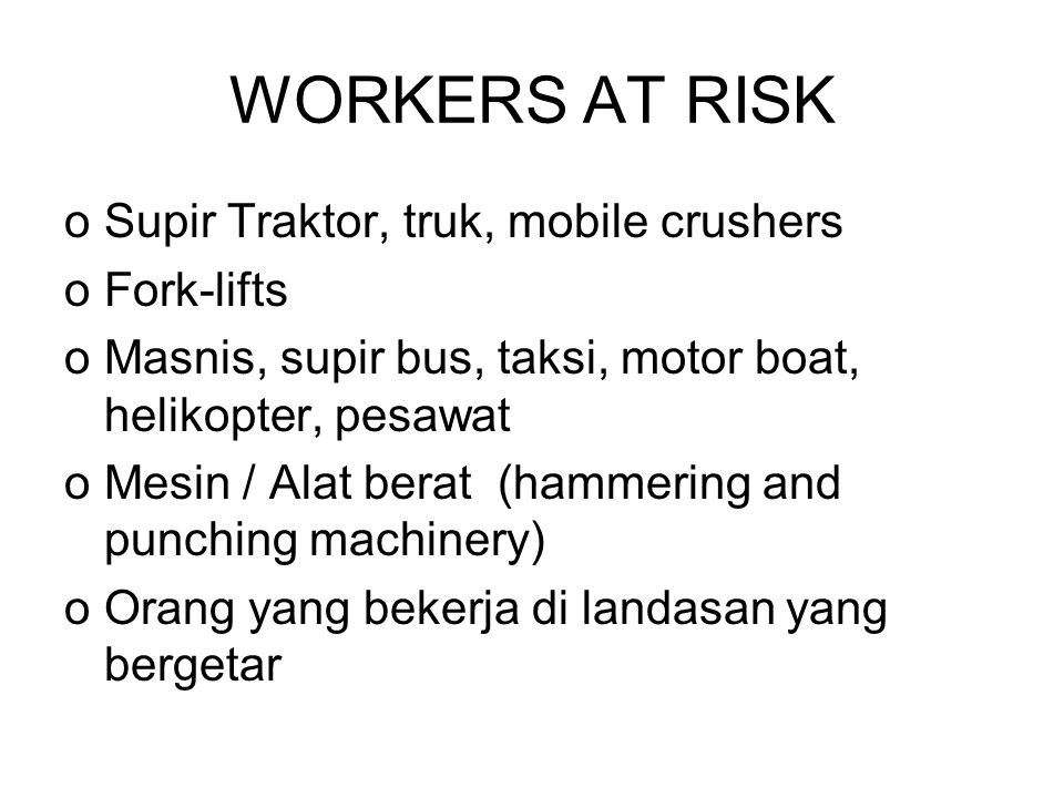WORKERS AT RISK Supir Traktor, truk, mobile crushers Fork-lifts