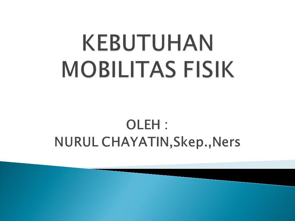 KEBUTUHAN MOBILITAS FISIK