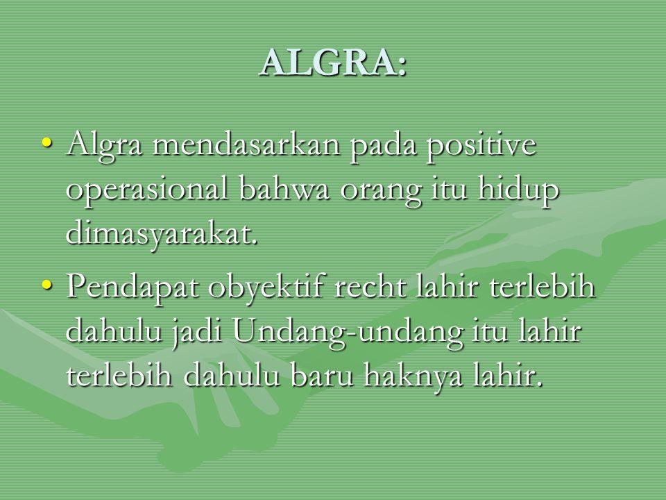 ALGRA: Algra mendasarkan pada positive operasional bahwa orang itu hidup dimasyarakat.