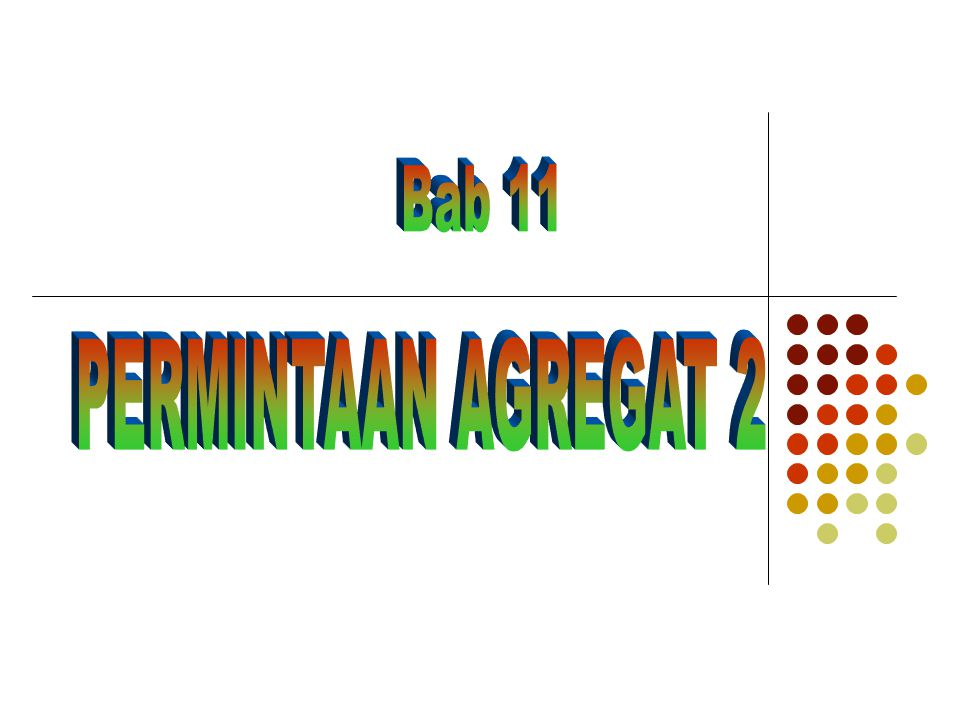 Bab 11 PERMINTAAN AGREGAT 2