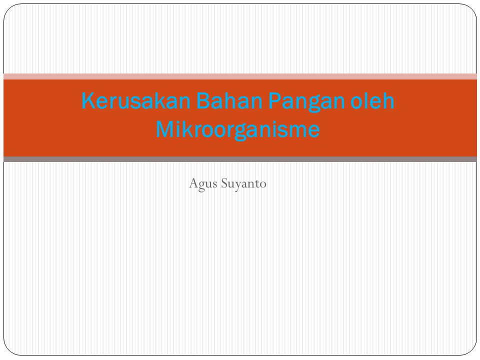 Kerusakan Bahan Pangan oleh Mikroorganisme