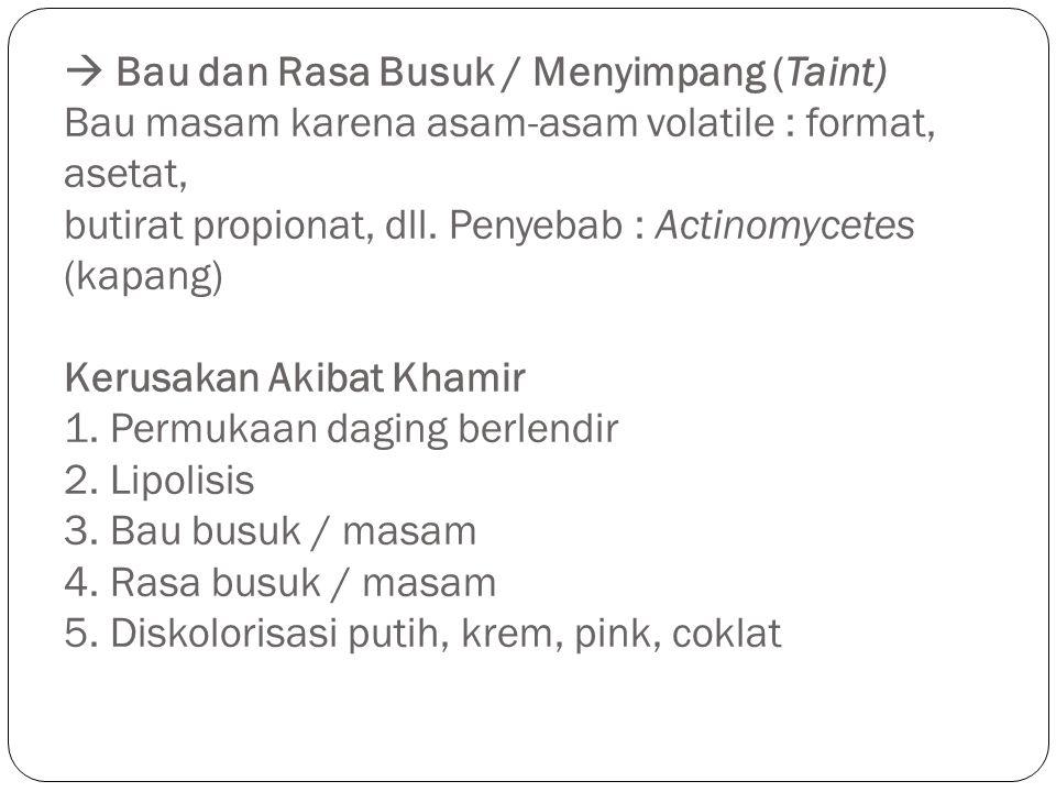  Bau dan Rasa Busuk / Menyimpang (Taint) Bau masam karena asam-asam volatile : format, asetat, butirat propionat, dll.