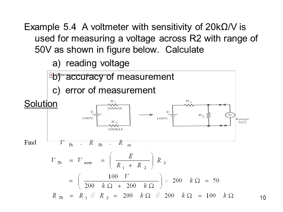 Example 5.4 A voltmeter with sensitivity of 20kΩ/V is used for measuring a voltage across R2 with range of 50V as shown in figure below. Calculate