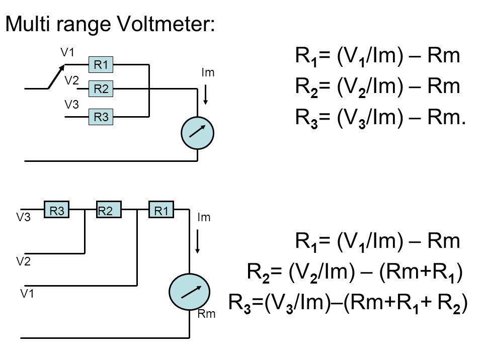 Multi range Voltmeter: R1= (V1/Im) – Rm R2= (V2/Im) – Rm