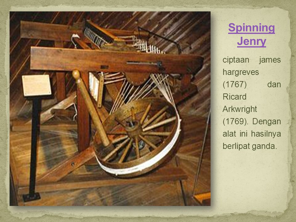 Spinning Jenry ciptaan james hargreves (1767) dan Ricard Arkwright (1769).