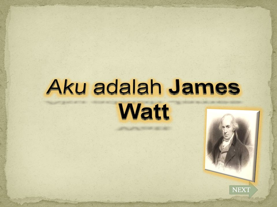Aku adalah James Watt NEXT