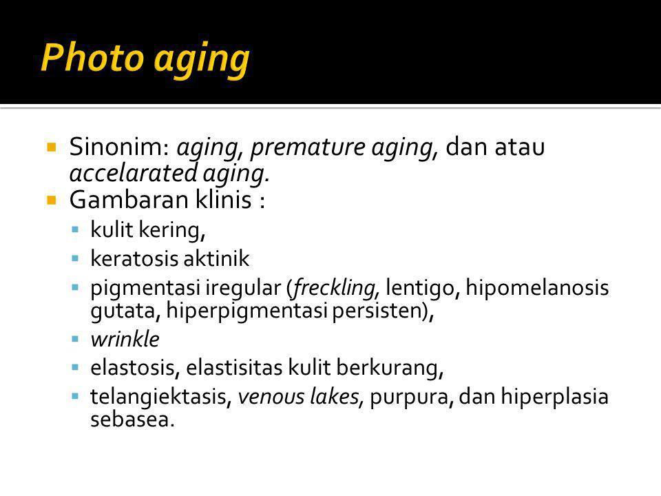 Photo aging Sinonim: aging, premature aging, dan atau accelarated aging. Gambaran klinis : kulit kering,