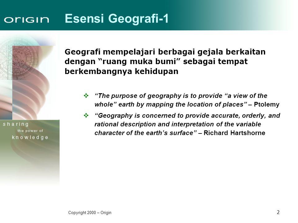Esensi Geografi-1 Geografi mempelajari berbagai gejala berkaitan dengan ruang muka bumi sebagai tempat berkembangnya kehidupan.