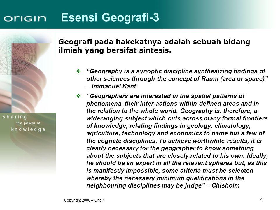 Esensi Geografi-3 Geografi pada hakekatnya adalah sebuah bidang ilmiah yang bersifat sintesis.
