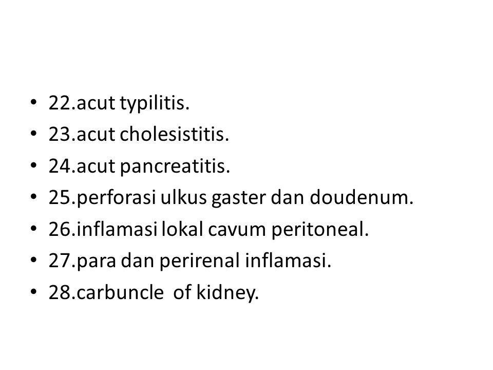 22.acut typilitis. 23.acut cholesistitis. 24.acut pancreatitis. 25.perforasi ulkus gaster dan doudenum.