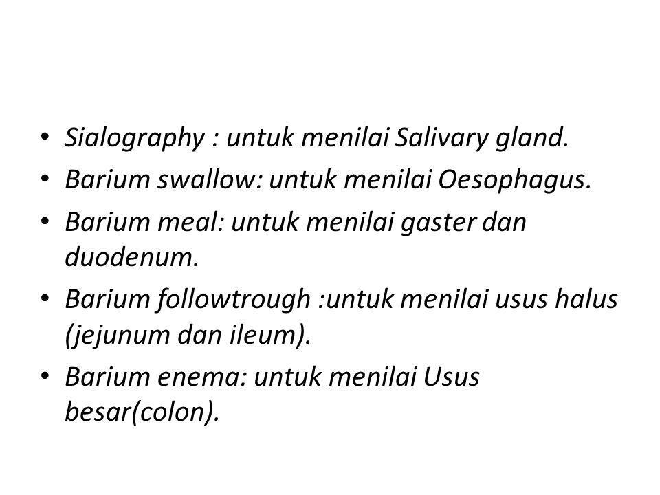 Sialography : untuk menilai Salivary gland.