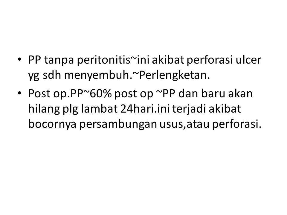 PP tanpa peritonitis~ini akibat perforasi ulcer yg sdh menyembuh