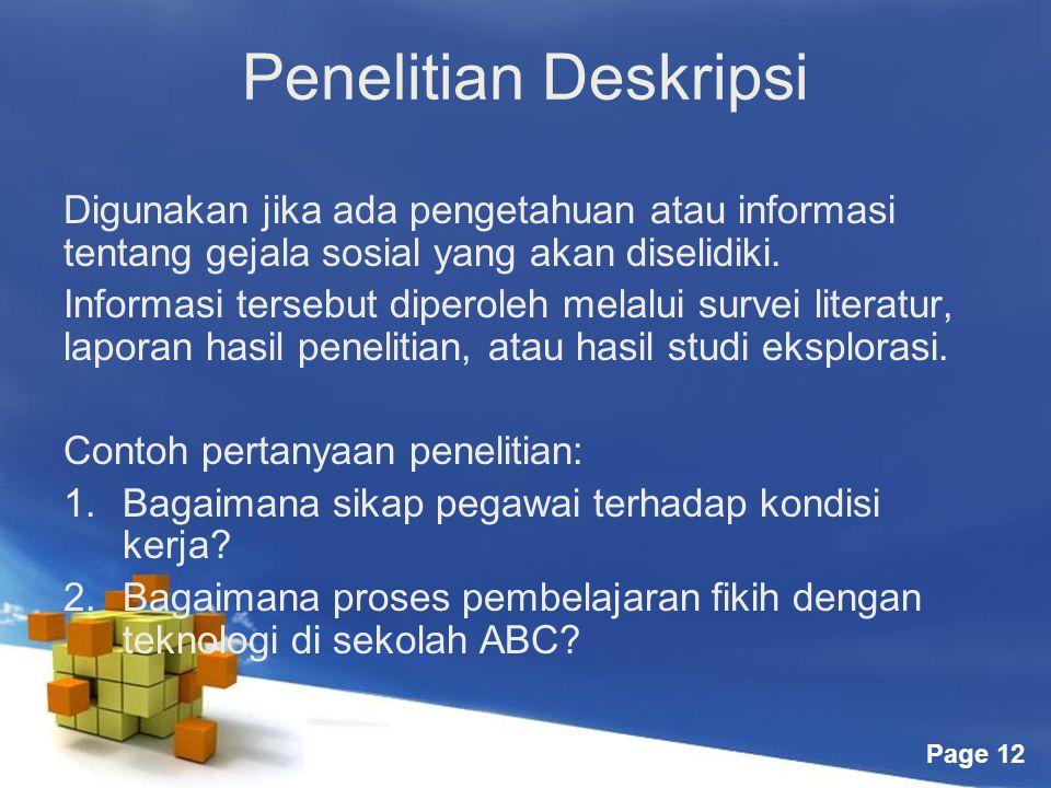 Penelitian Deskripsi Digunakan jika ada pengetahuan atau informasi tentang gejala sosial yang akan diselidiki.