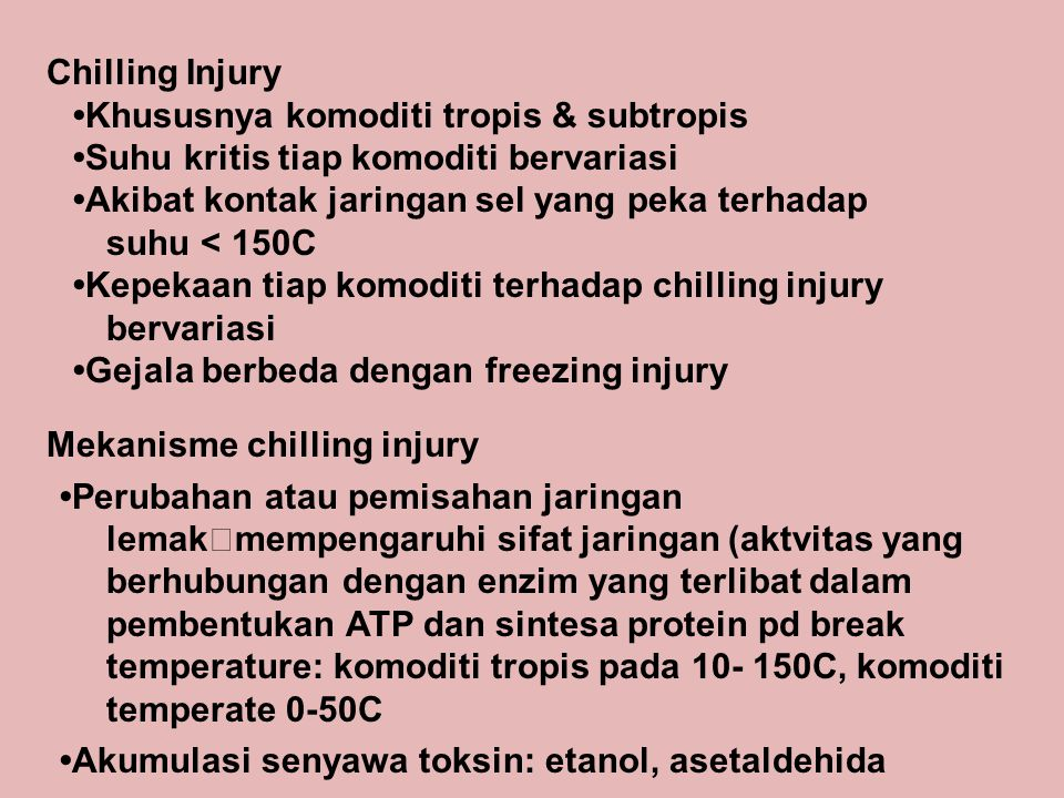 Chilling Injury •Khususnya komoditi tropis & subtropis. •Suhu kritis tiap komoditi bervariasi.