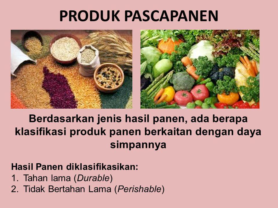 PRODUK PASCAPANEN Berdasarkan jenis hasil panen, ada berapa klasifikasi produk panen berkaitan dengan daya simpannya.