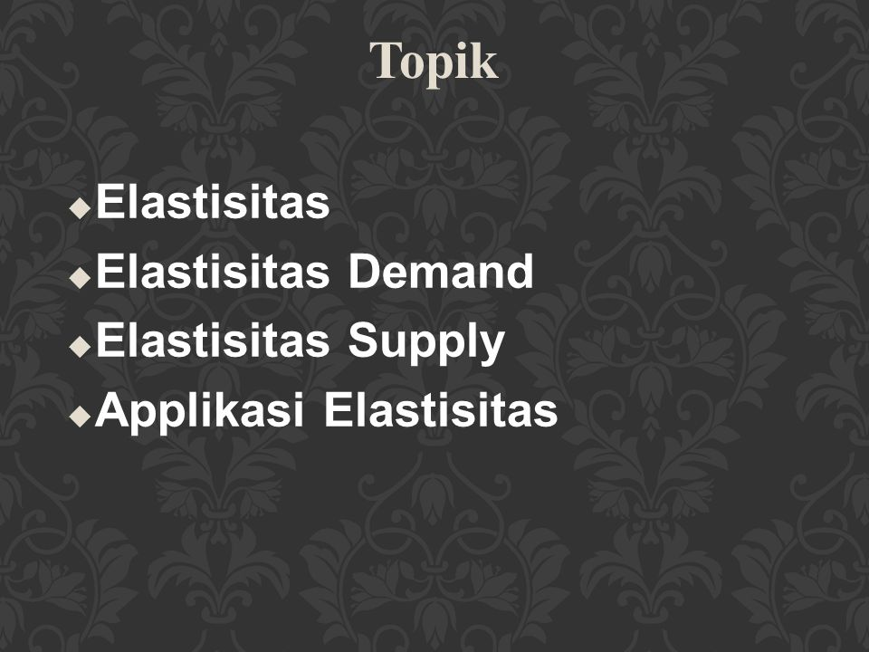 Topik Elastisitas Elastisitas Demand Elastisitas Supply