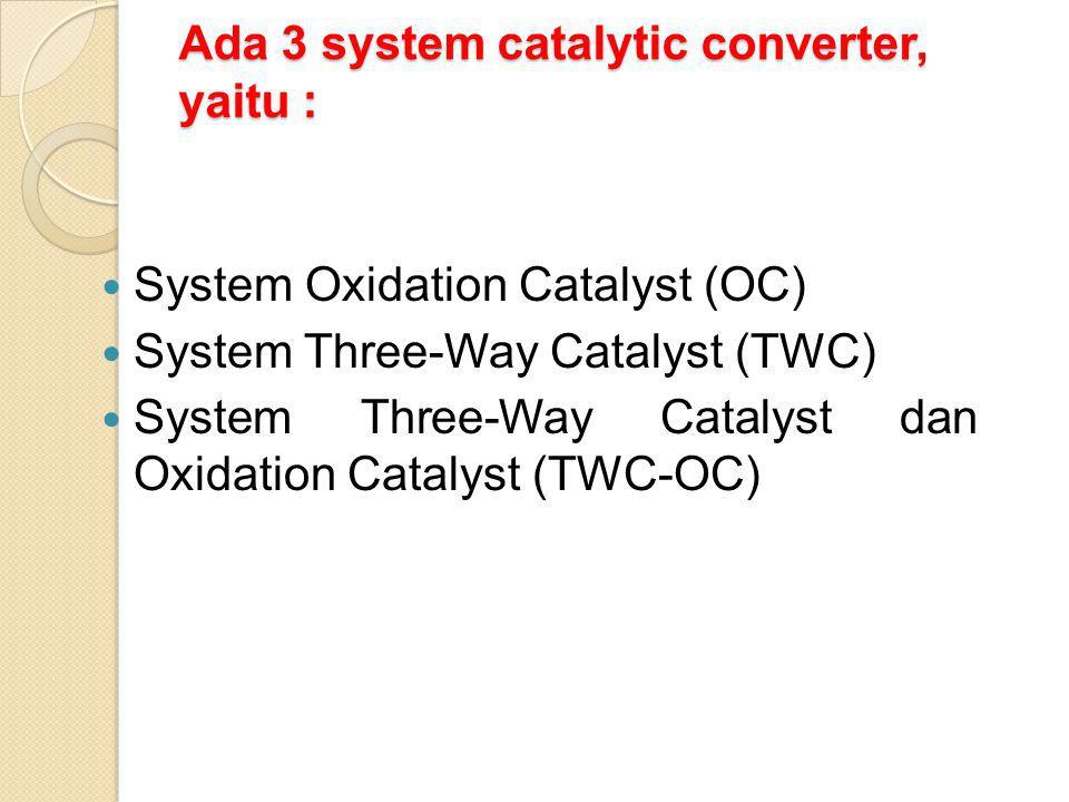 Ada 3 system catalytic converter, yaitu :