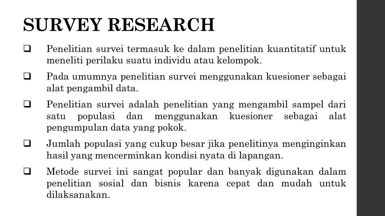 SURVEY RESEARCH Penelitian survei termasuk ke dalam penelitian kuantitatif untuk meneliti perilaku suatu individu atau kelompok.