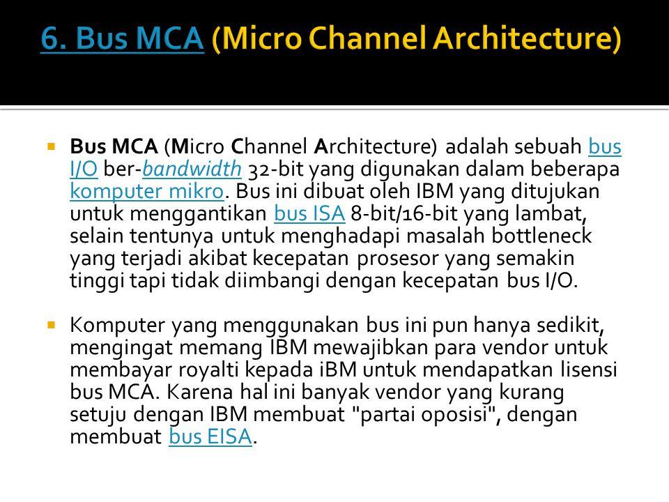 6. Bus MCA (Micro Channel Architecture)