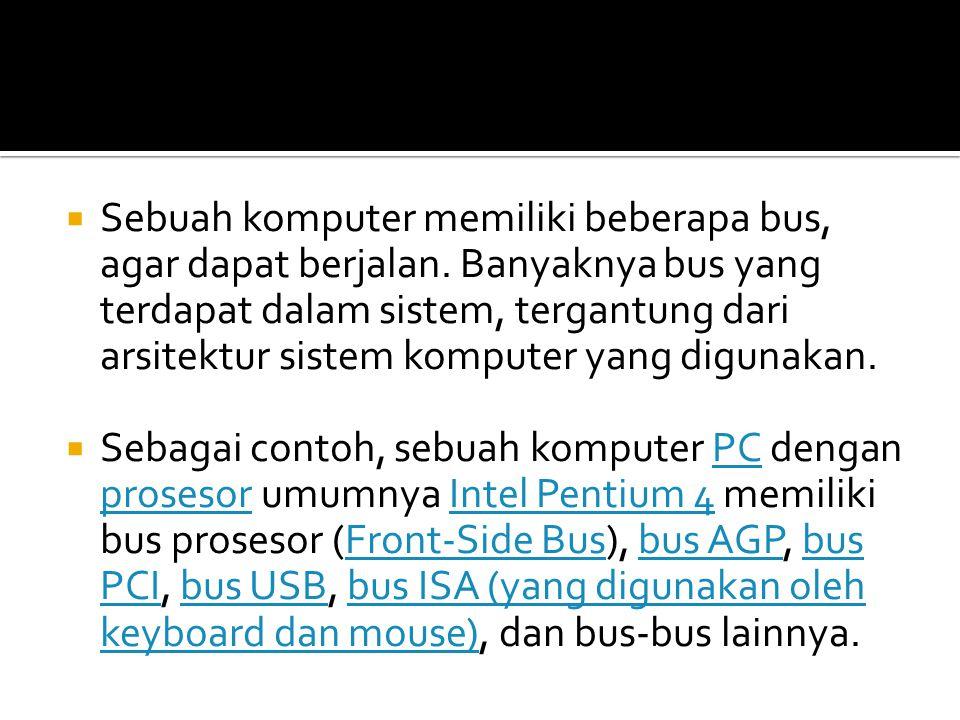 Sebuah komputer memiliki beberapa bus, agar dapat berjalan