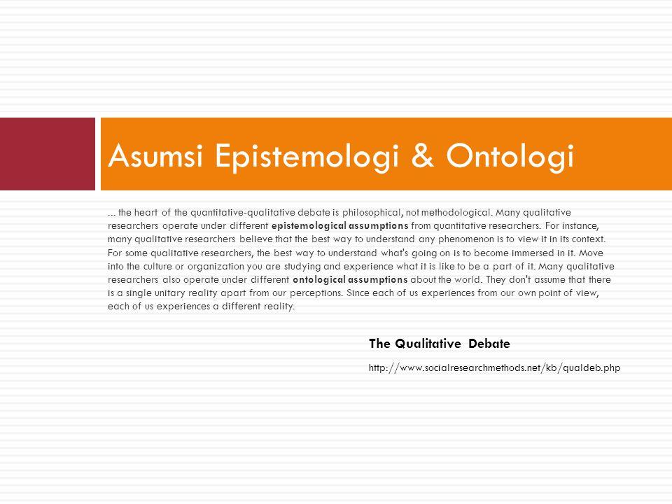 Asumsi Epistemologi & Ontologi