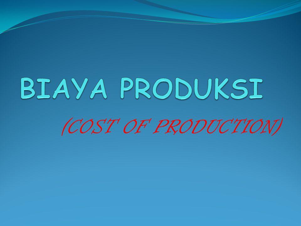BIAYA PRODUKSI (COST OF PRODUCTION)