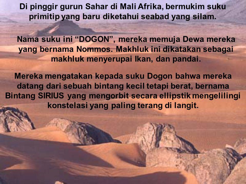 Di pinggir gurun Sahar di Mali Afrika, bermukim suku primitip yang baru diketahui seabad yang silam.