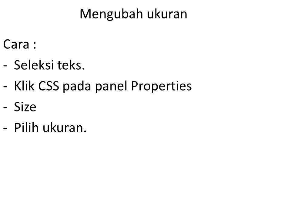 Mengubah ukuran Cara : Seleksi teks. Klik CSS pada panel Properties Size Pilih ukuran.