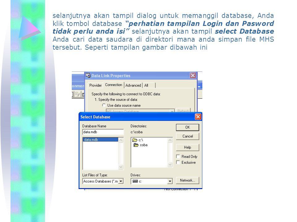 selanjutnya akan tampil dialog untuk memanggil database, Anda klik tombol database perhatian tampilan Login dan Pasword tidak perlu anda isi selanjutnya akan tampil select Database Anda cari data saudara di direktori mana anda simpan file MHS tersebut.